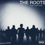 The Roots - How I Got Over - album cover