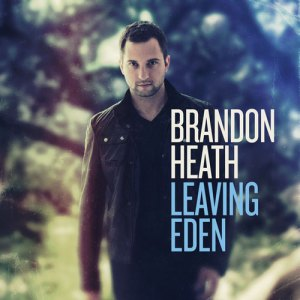 Brandon Heath - Leaving Eden