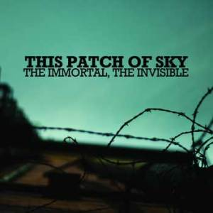 This Patch of Sky - The Immortal, The Invisible - Album Cover