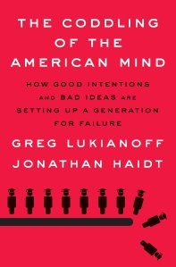 Coddling of the American Mind by Lukianoff and Haidt